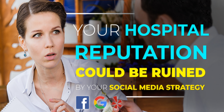 Your Hospital's Reputation Could be Ruined by Your Social Media Strategy